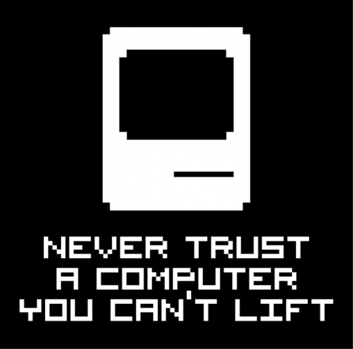 'Never trust a computer you can't lift' sticker — 512 Pixels